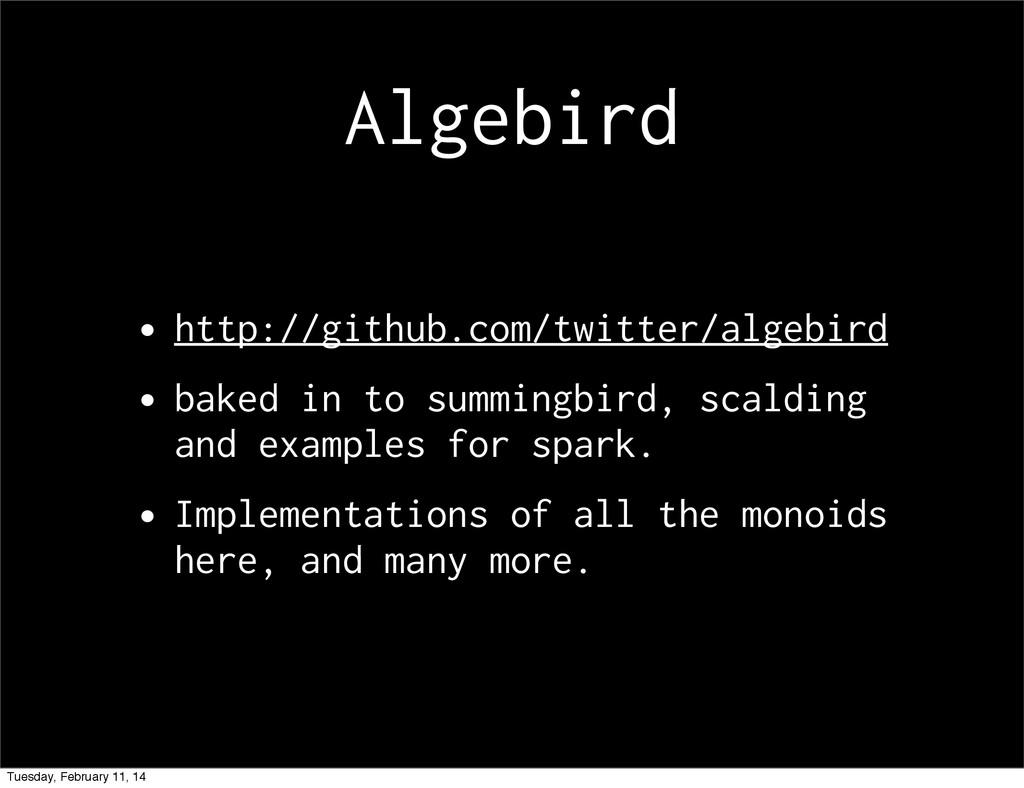 Algebird •http://github.com/twitter/algebird •b...