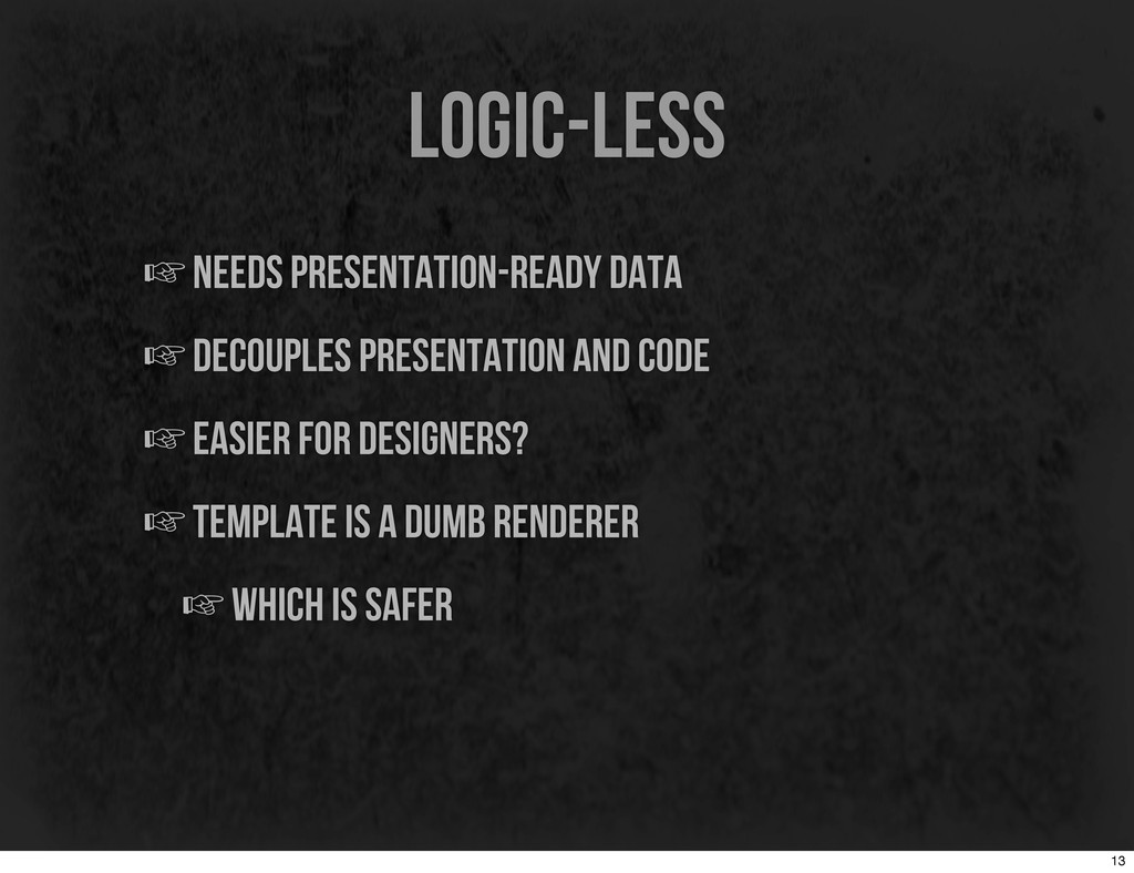 logic-less ☞needs presentation-ready data ☞deco...