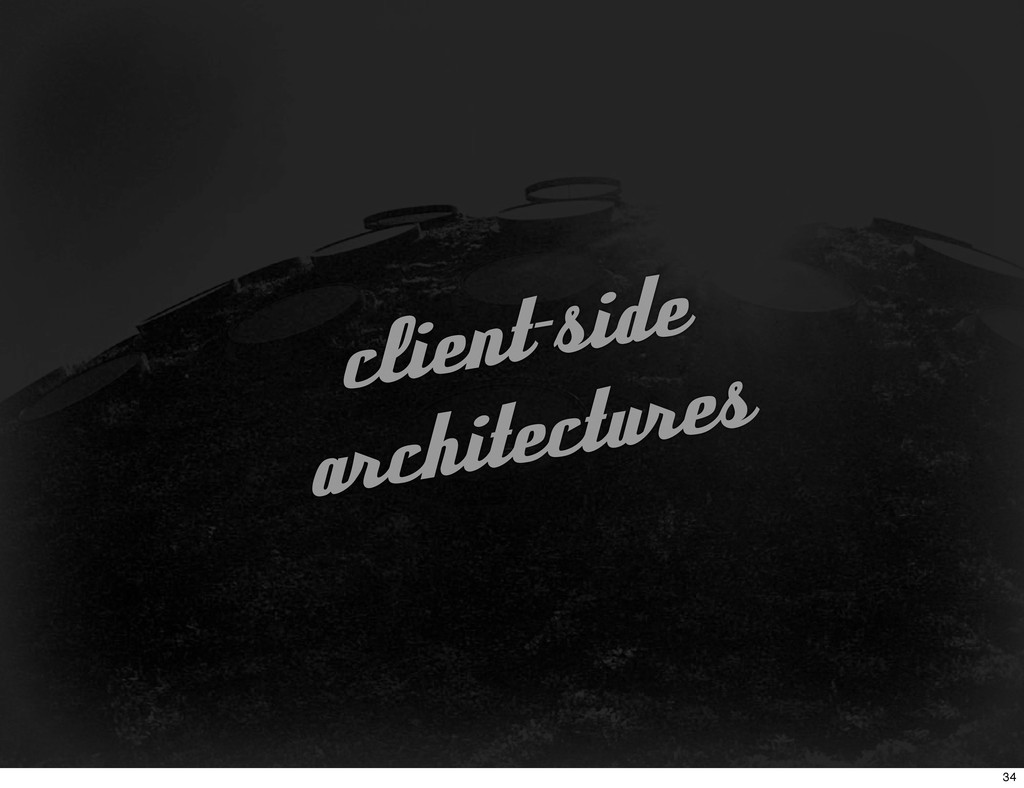 client-side architectures 34