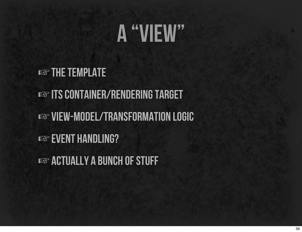 "a ""view"" ☞the template ☞its container/rendering..."