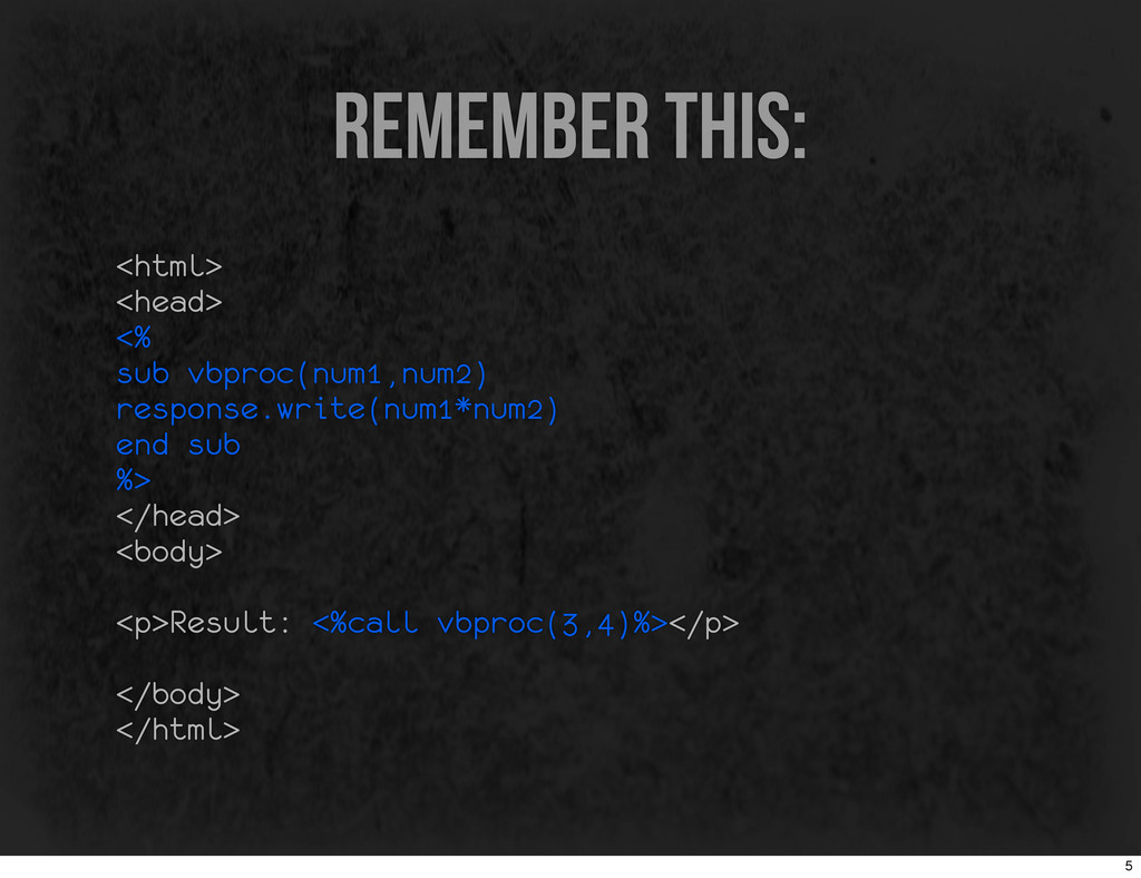remember this: <html> <head> <% sub vbproc(num1...