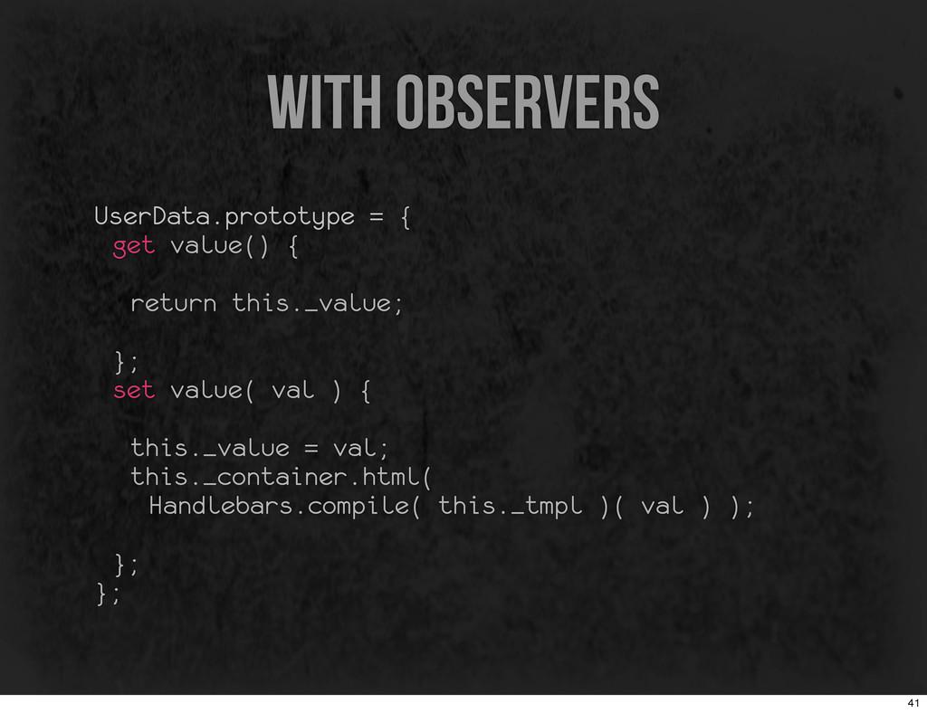 with observers UserData.prototype = { get value...
