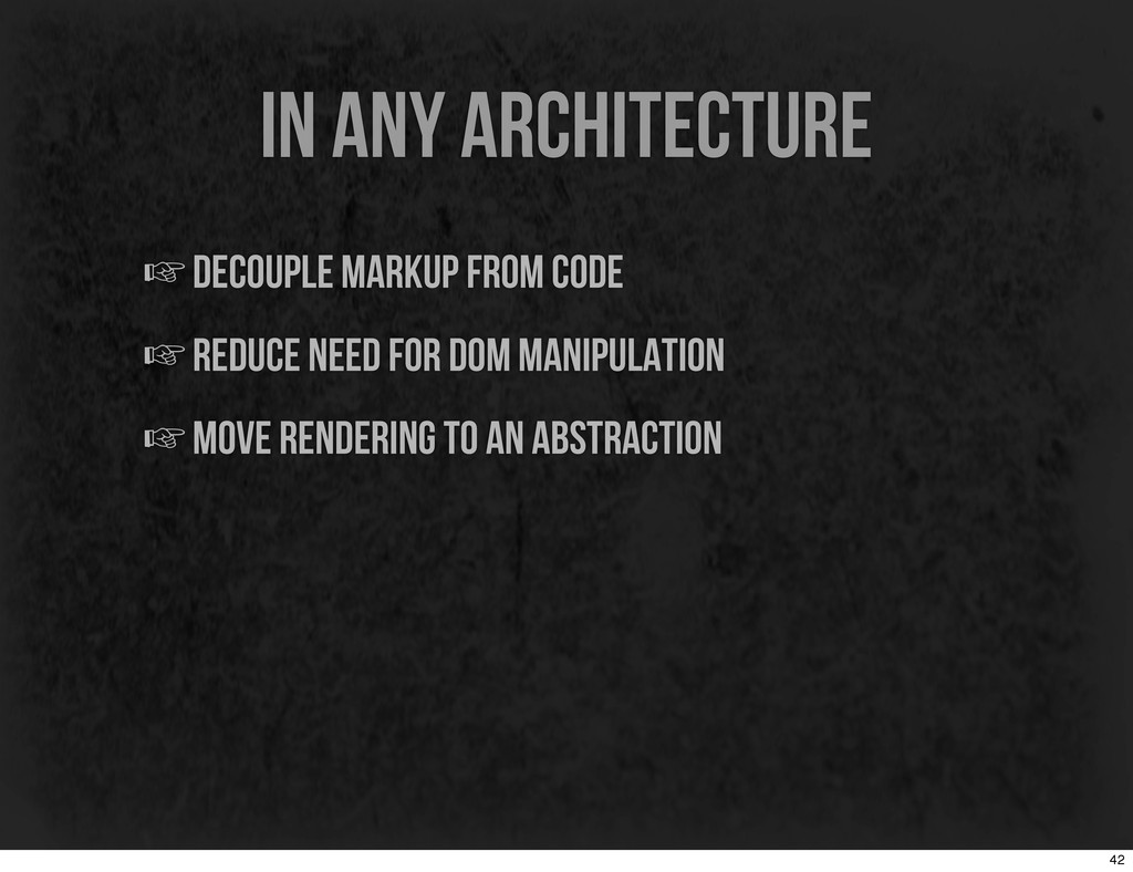in any architecture ☞decouple markup from code ...