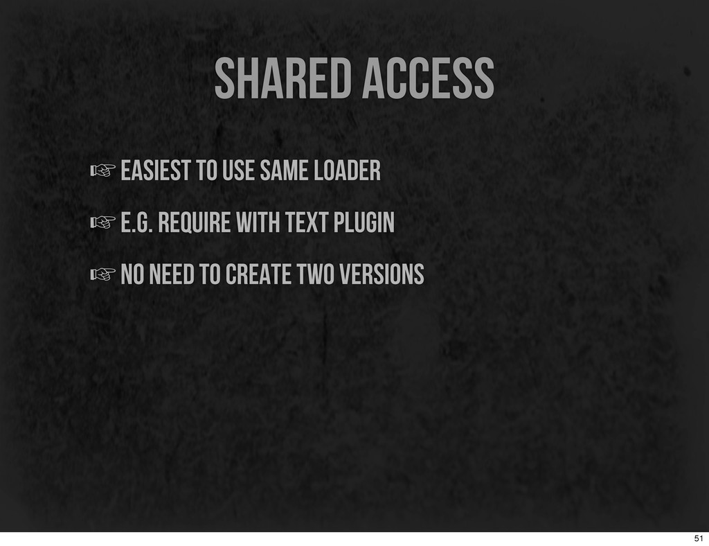 shared access ☞easiest to use same loader ☞e.g....