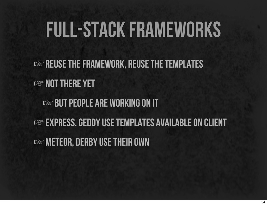 full-stack frameworks ☞reuse the framework, reu...