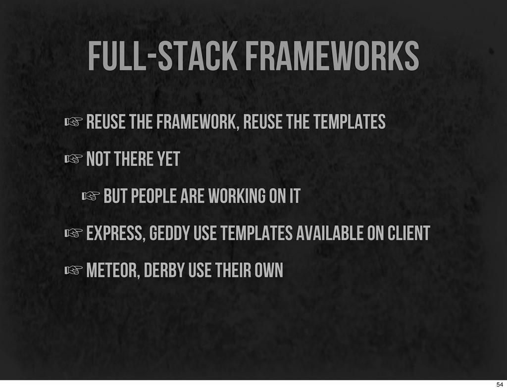 full-stack frameworks ☞reuse the framework, reu...