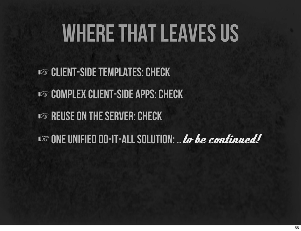 where that leaves us ☞client-side templates: ch...