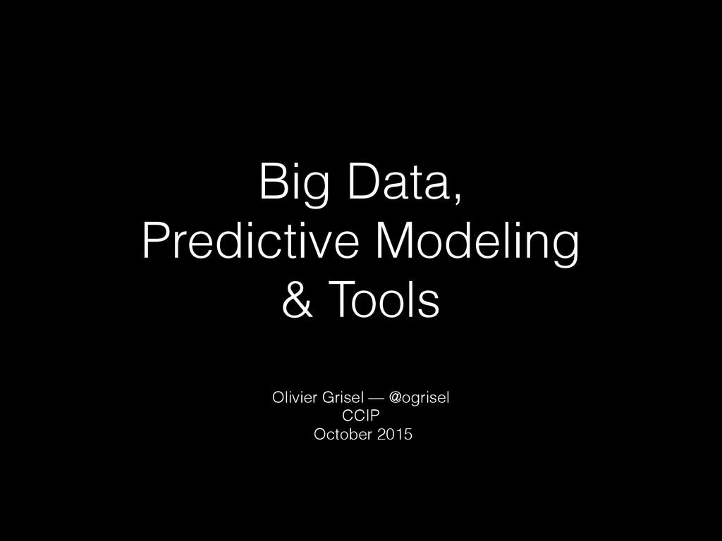 Big Data, Predictive Modeling & Tools Olivier G...