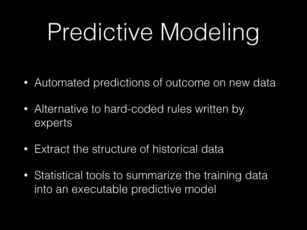 Predictive Modeling • Automated predictions of ...