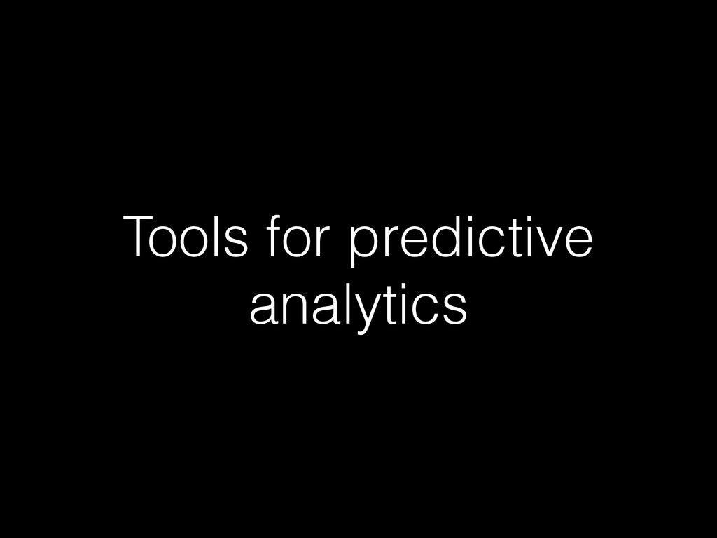 Tools for predictive analytics
