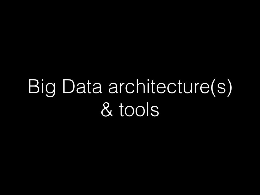 Big Data architecture(s) & tools
