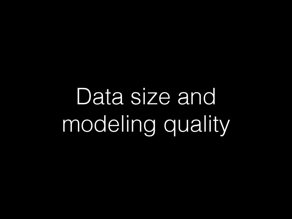 Data size and modeling quality