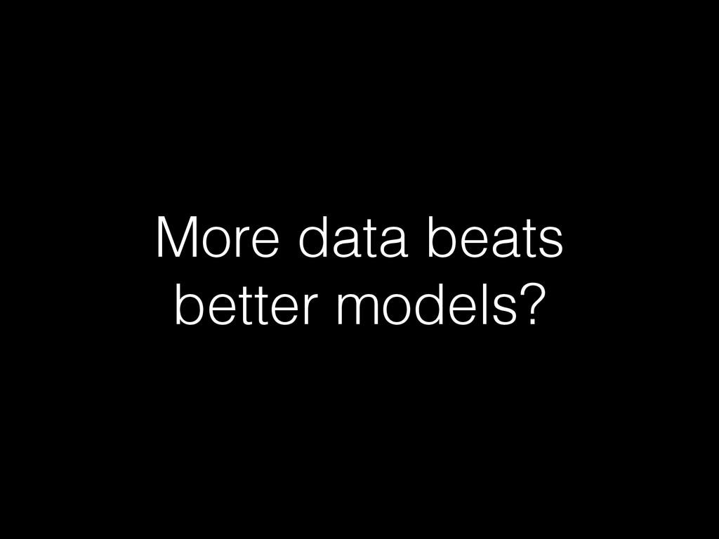 More data beats better models?