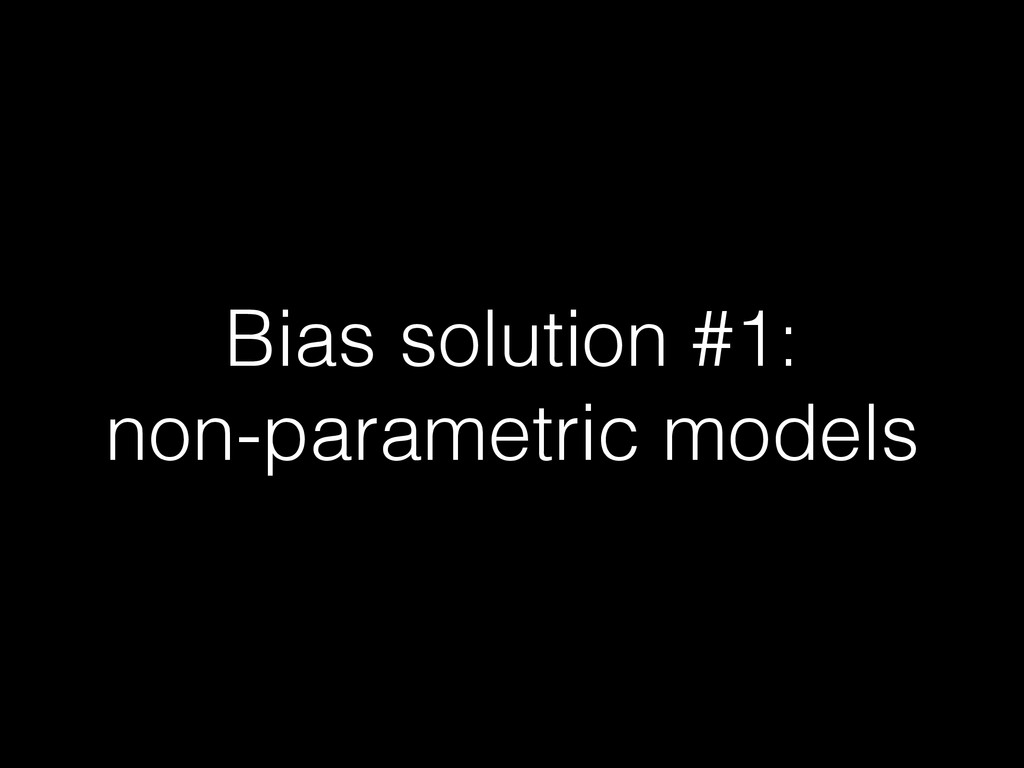 Bias solution #1: non-parametric models