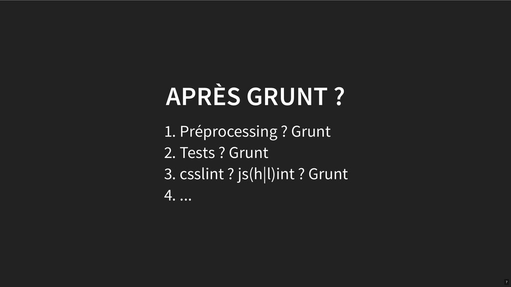 APRÈS GRUNT ? 1. Préprocessing ? Grunt 2. Tests...