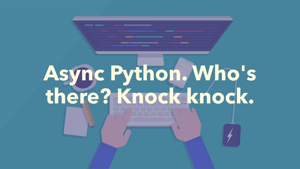 Async Python. Who's there? Knock knock.