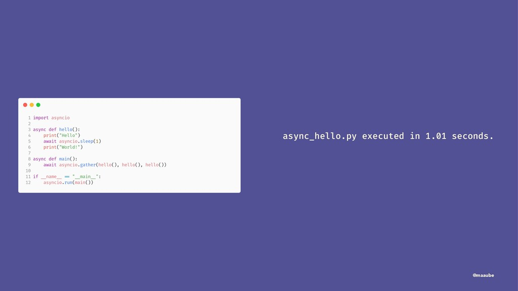 async_hello.py executed in 1.01 seconds. @maaube
