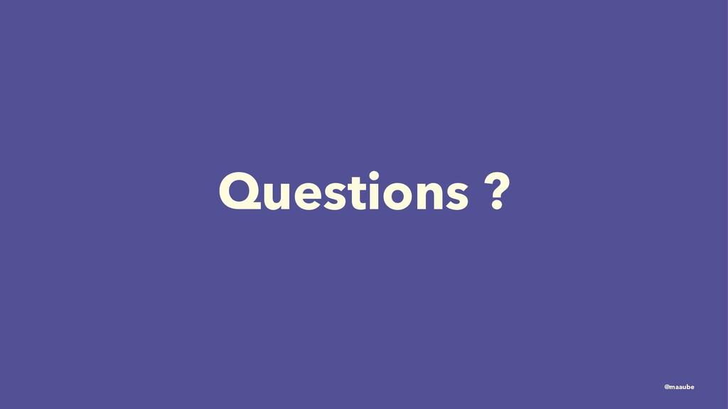 Questions ? @maaube