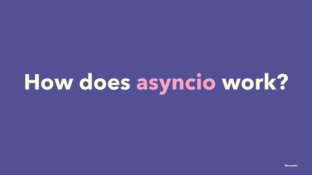 How does asyncio work? @maaube