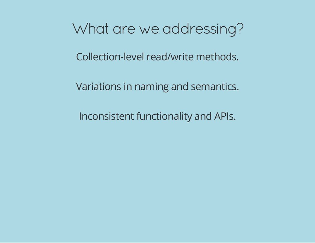 What are we addressing? Collection-level read/w...