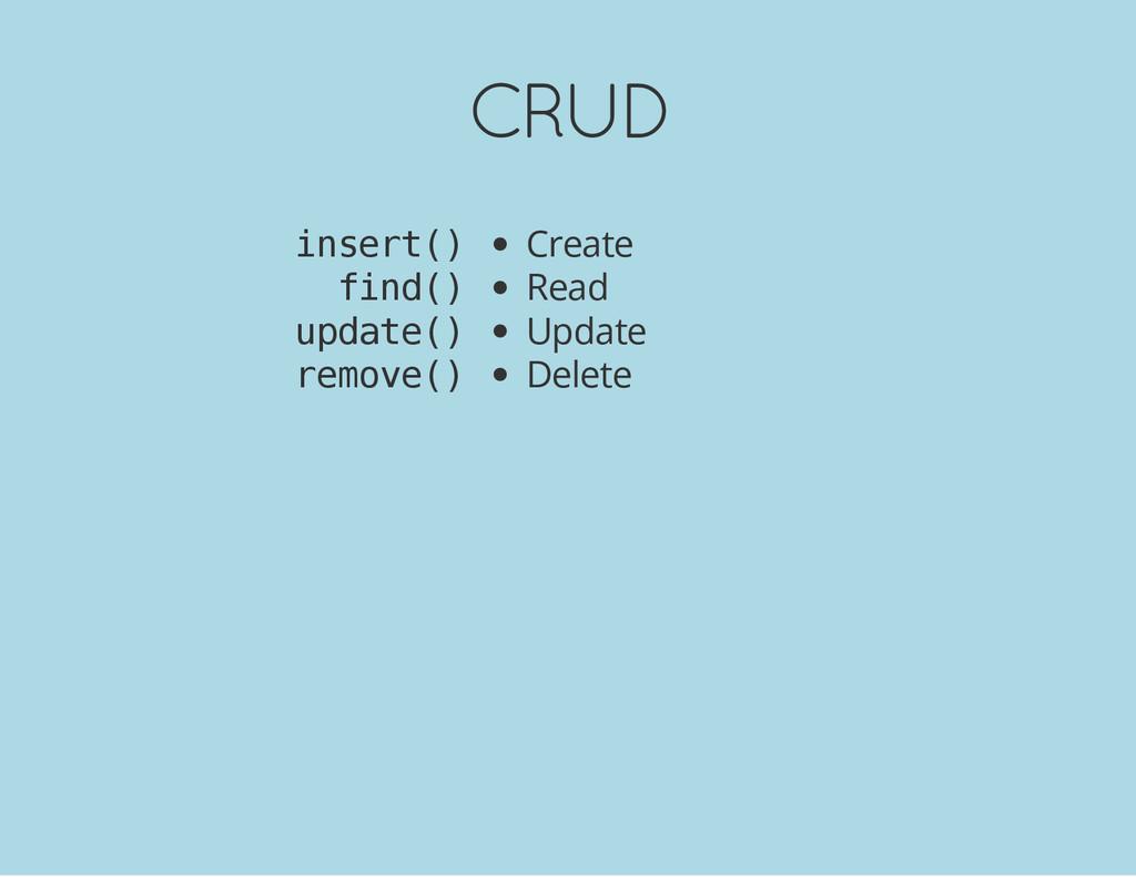 CRUD Create Read Update Delete i n s e r t ( ) ...