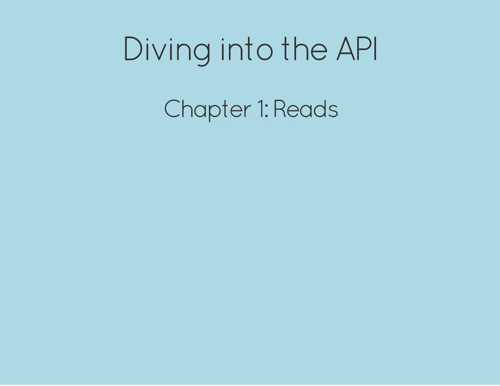 Diving into the API Chapter 1: Reads