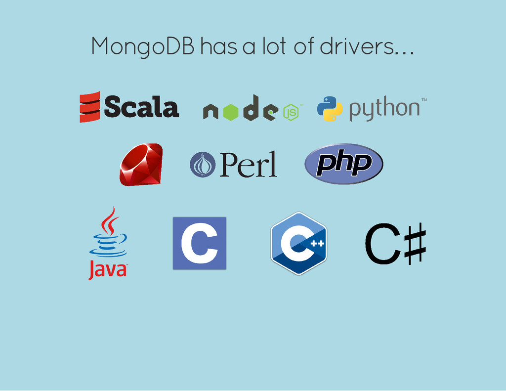 MongoDB has a lot of drivers…
