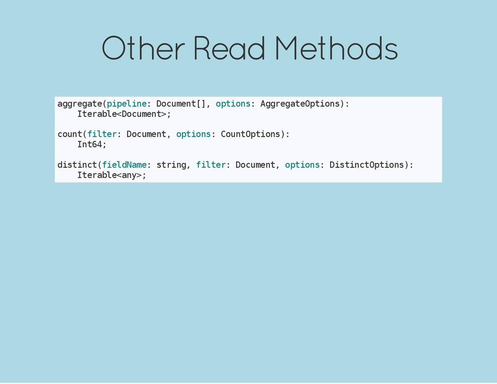 Other Read Methods a g g r e g a t e ( p i p e ...