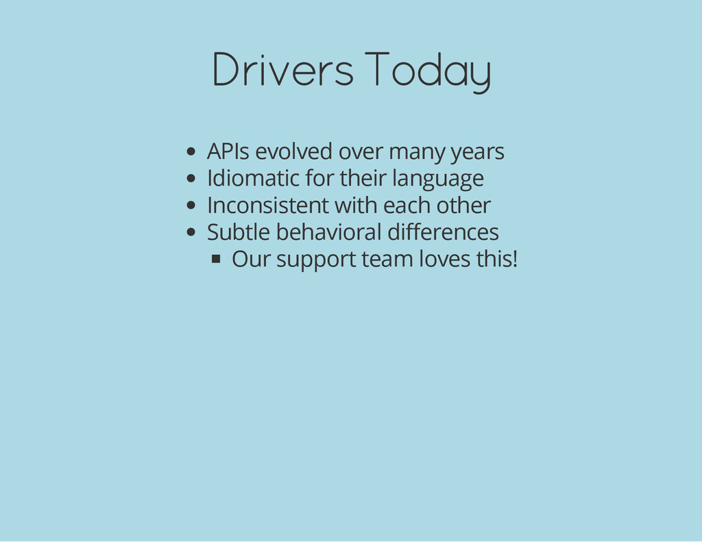 Drivers Today APIs evolved over many years Idio...