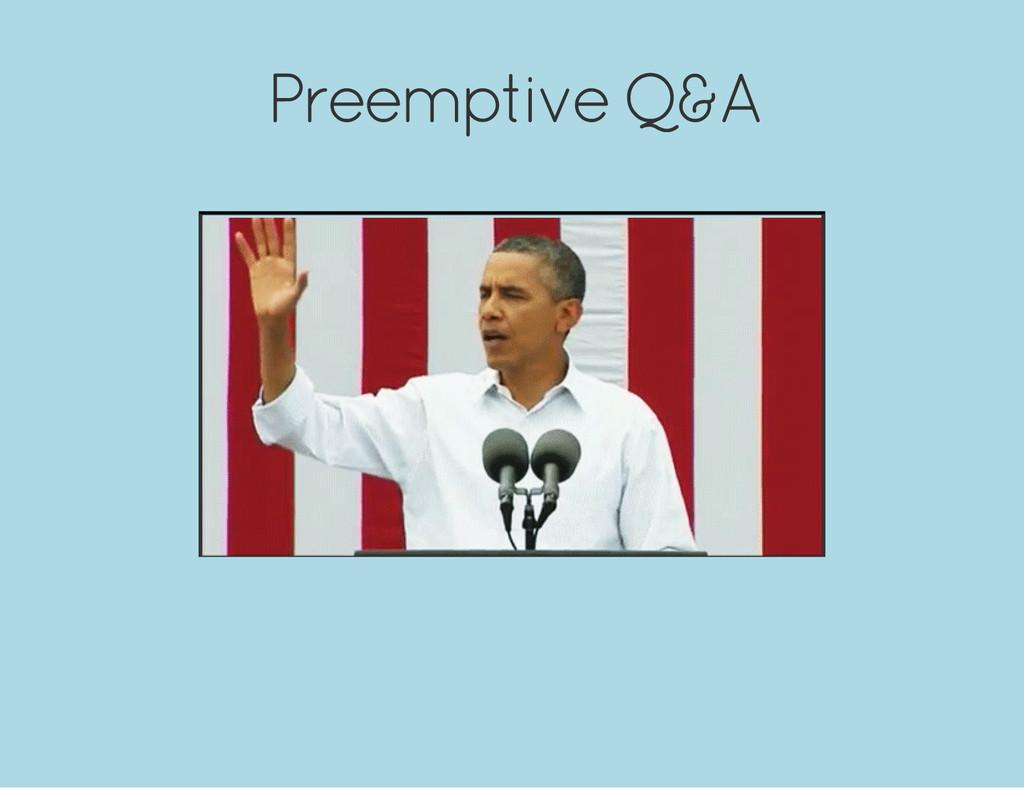 Preemptive Q&A