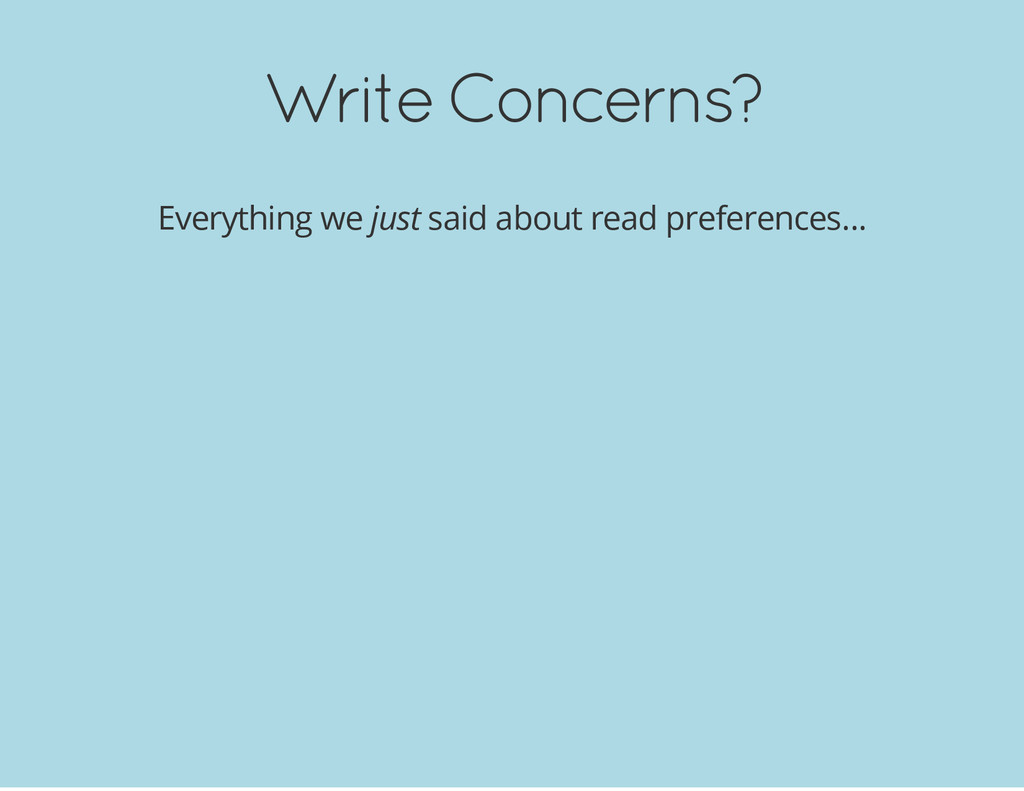 Write Concerns? Everything we just said about r...