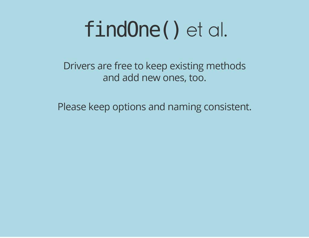 f i n d O n e ( ) et al. Drivers are free to ke...