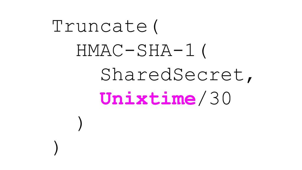 Truncate( HMAC-SHA-1( SharedSecret, Unixtime/30...