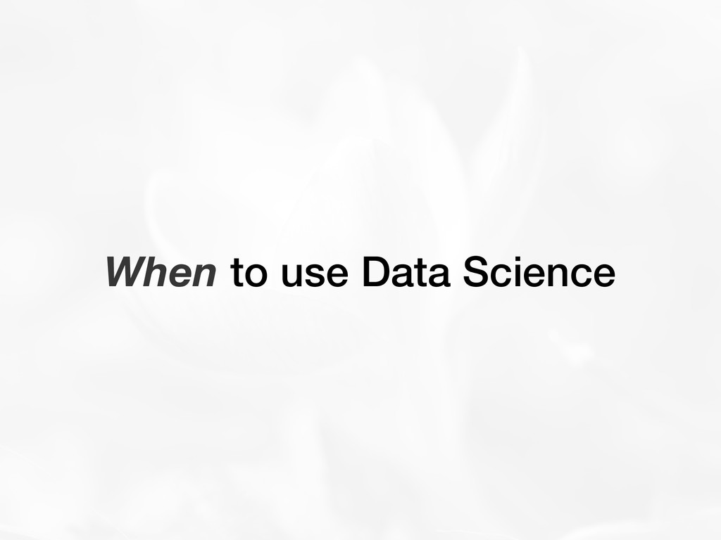 When to use Data Science