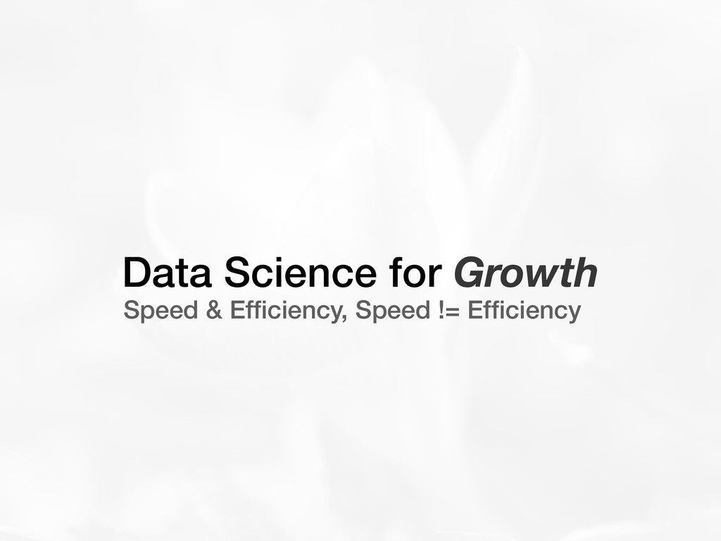 Data Science for Growth Speed & Efficiency, Spee...