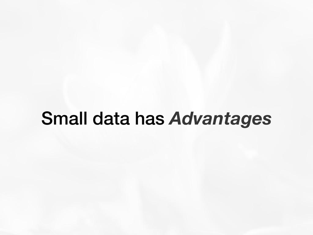 Small data has Advantages
