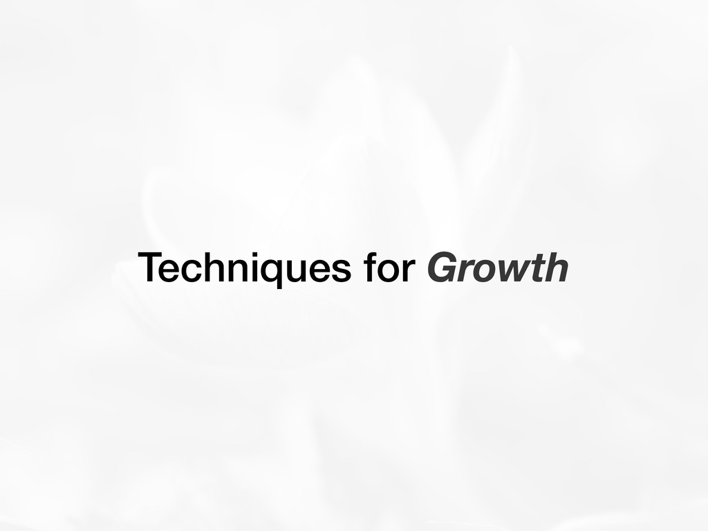 Techniques for Growth