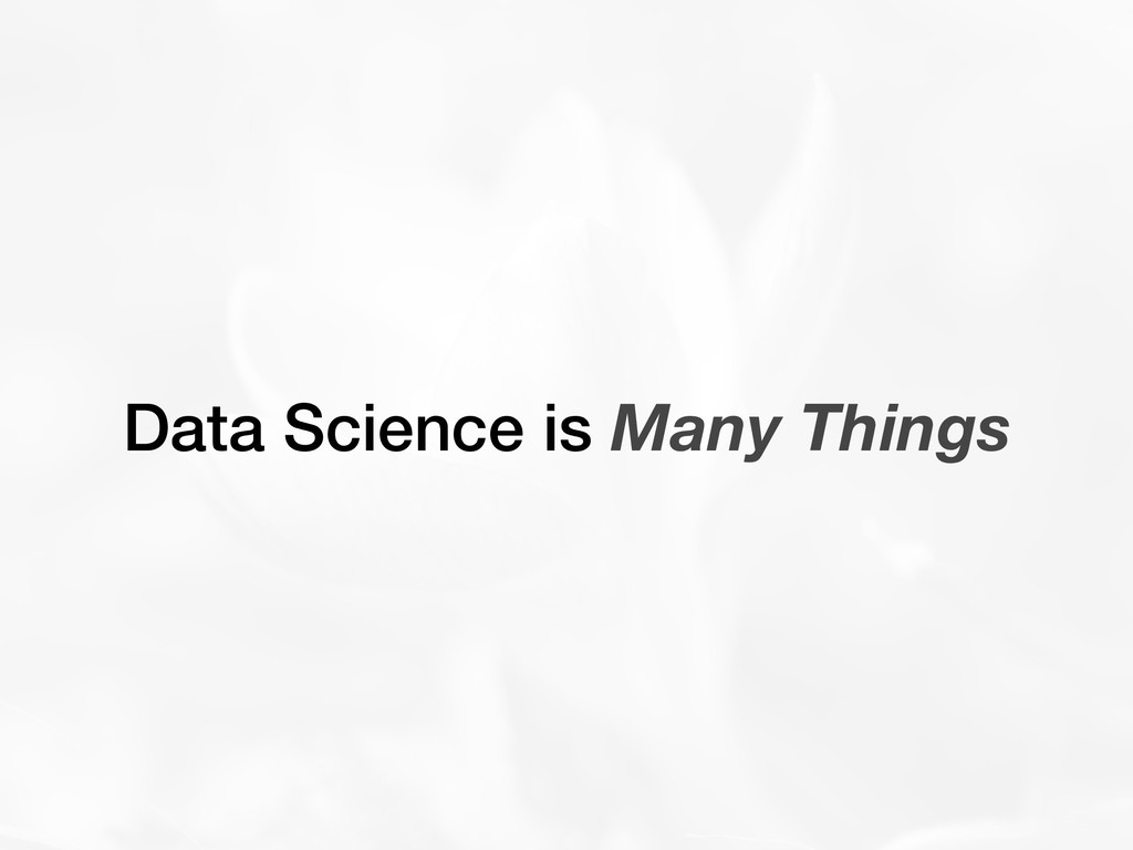 Data Science is Many Things