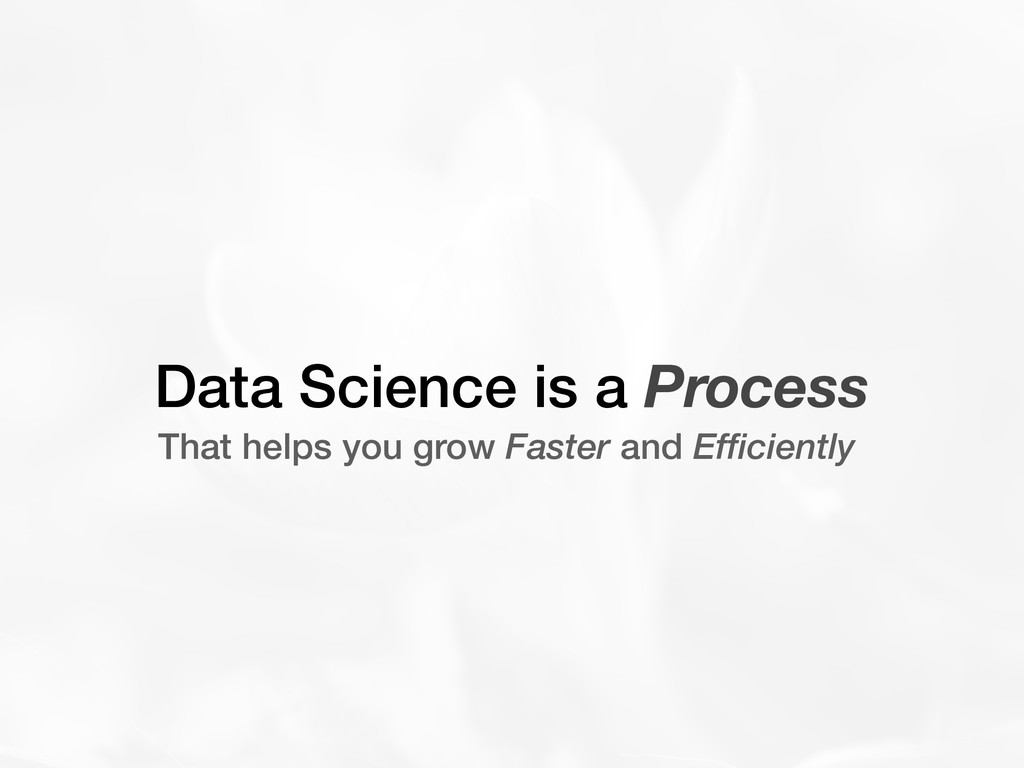 Data Science is a Process That helps you grow F...