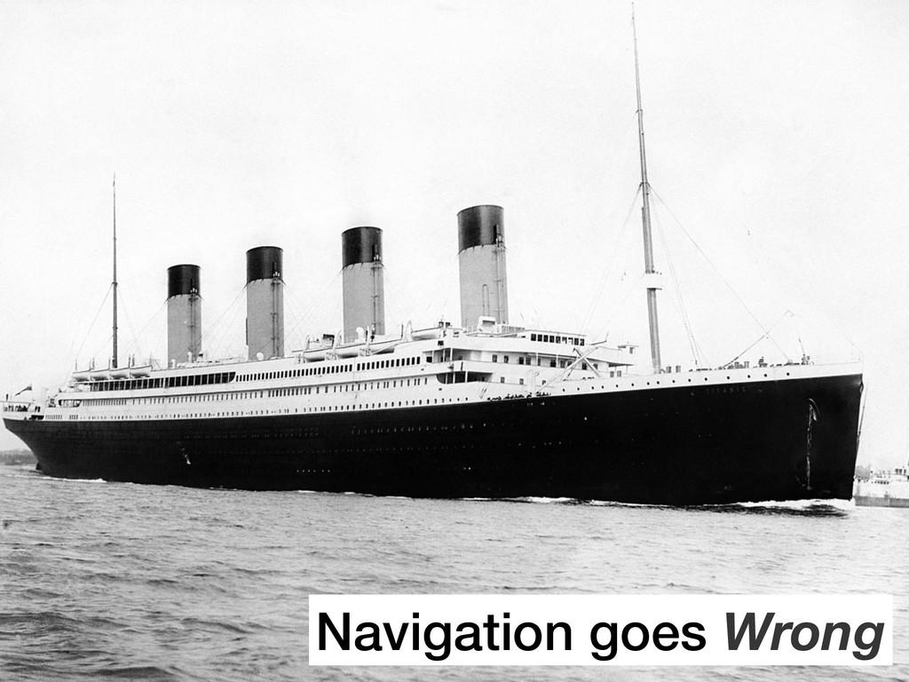 Navigation goes Wrong