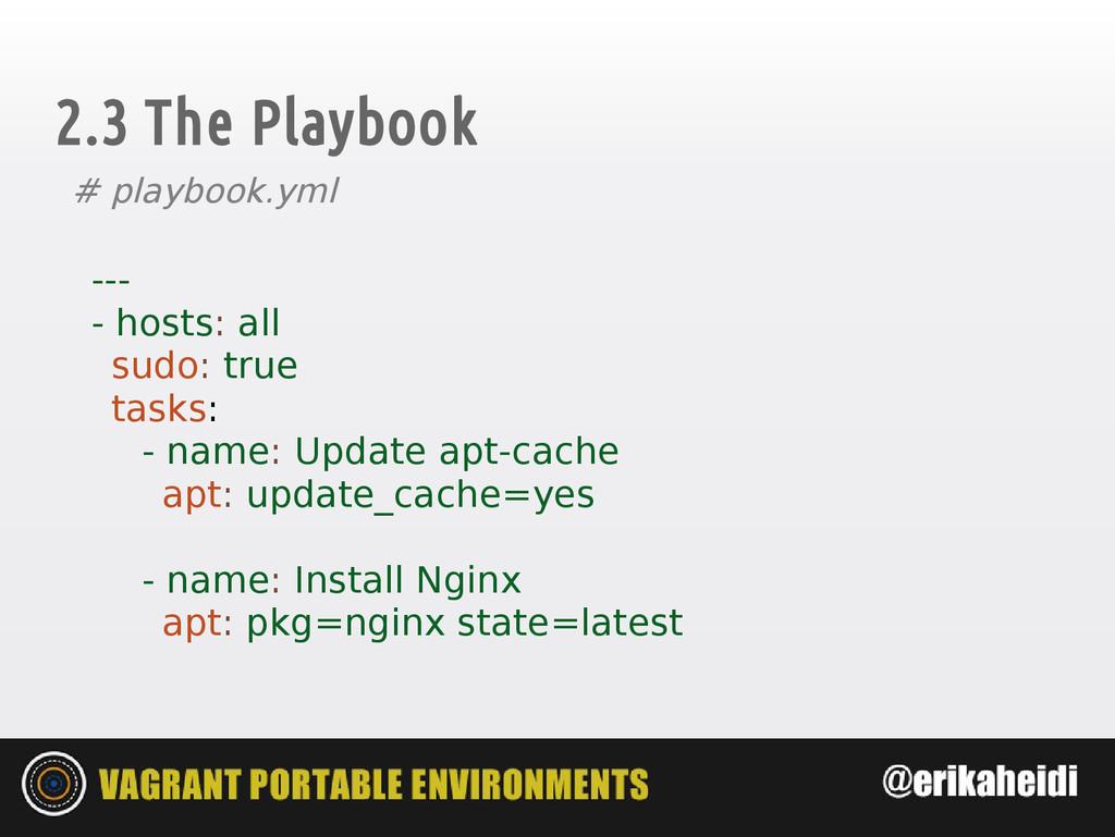 2.3 The Playbook # playbook.yml --- - hosts: al...
