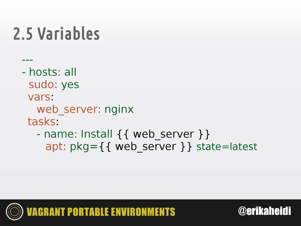 2.5 Variables --- - hosts: all sudo: yes vars: ...