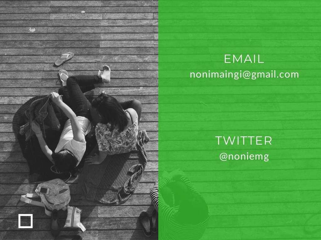 nonimaingi@gmail.com EMAIL @noniemg TWITTER