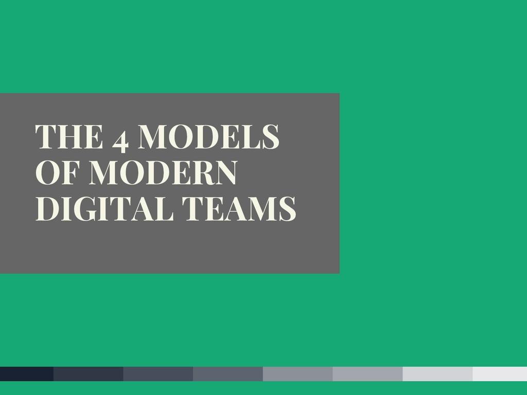 THE 4 MODELS OF MODERN DIGITAL TEAMS