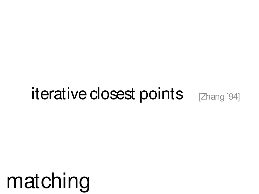 iterative closest points [Zhang '94] matching