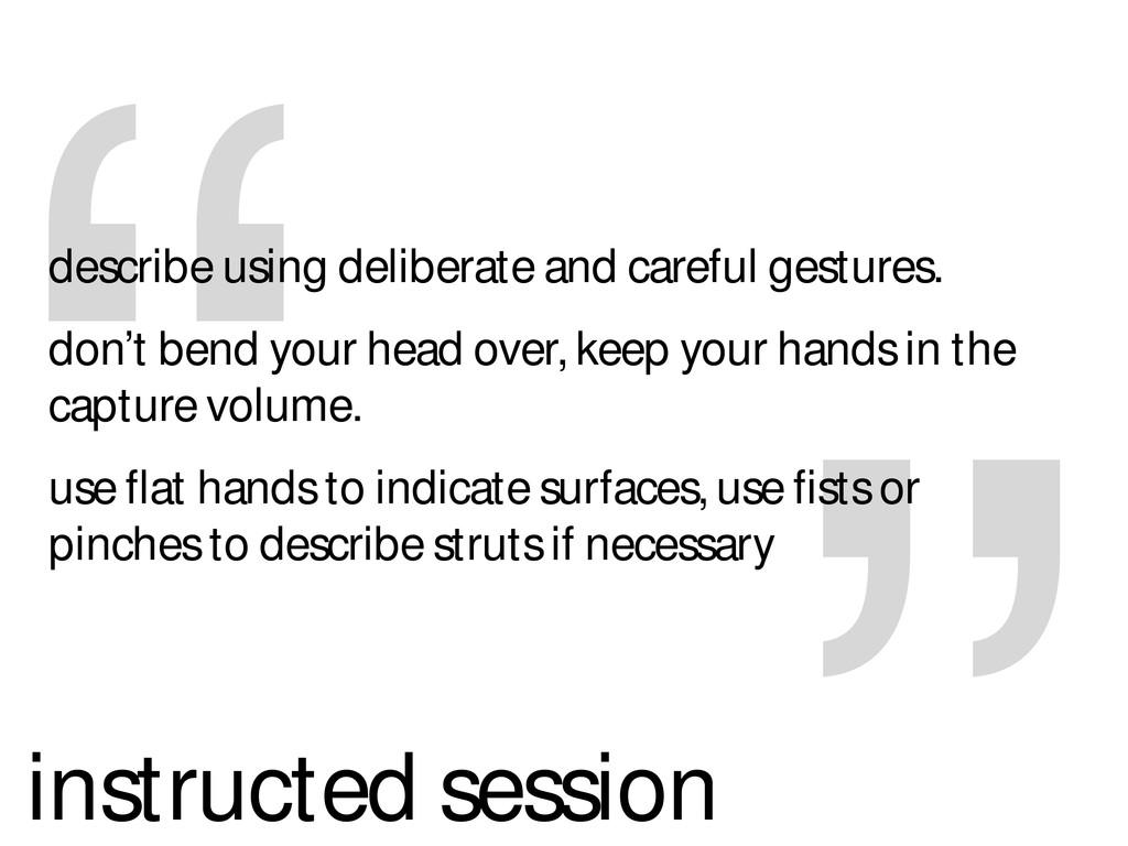 """ describe using deliberate and careful gesture..."