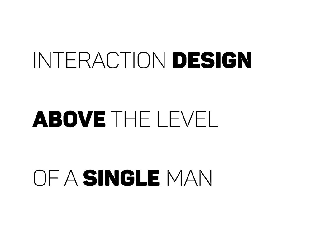 interaction DESIGN above the level of a single ...
