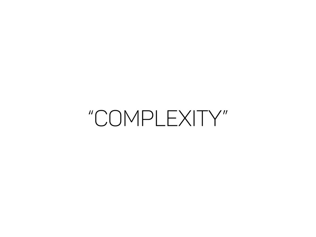 """""""COMPLEXITY"""""""