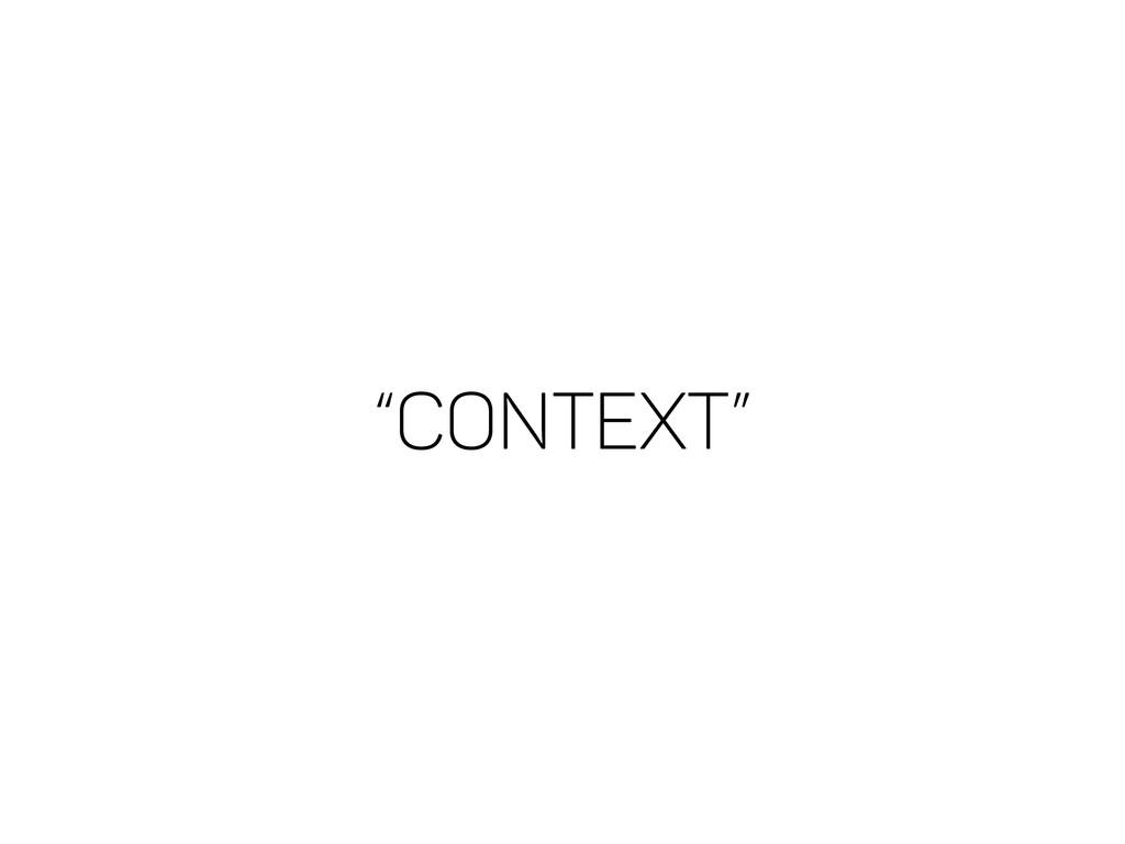 """""""CONTEXT"""""""