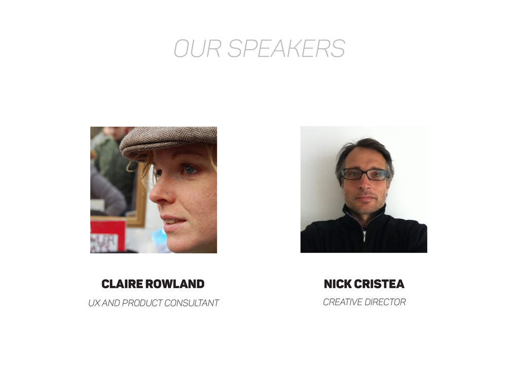 OUR SPEAKERS Claire Rowland UX and product cons...